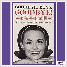 Goodbye, Boys, Goodbye! Girl Pop Gems Obscure & Unreleased 1963-1967