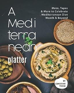 A Mediterranean Platter: Meze, Tapas & More to Celebrate Mediterranean Diet Month & Beyond