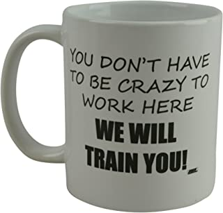 Rogue River Funny Coffee Mug You Dont Have To Be Crazy To Work Here We Will