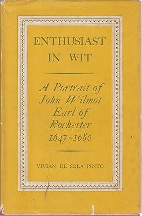 Enthusiast in Wit: Portrait of John Wilmot Earl of Rochester, 1647-1680