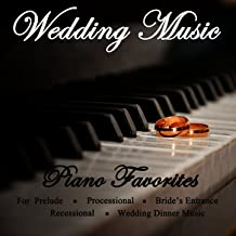 Wedding Music - Piano Favorites for Prelude, Processional, Bride's Entrance, Recessional & Wedding Dinner Music