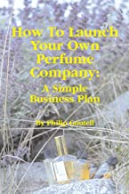 How to Launch Your Own Perfume Company: A Simple Business Plan