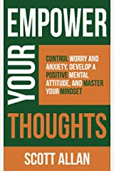 Empower Your Thoughts: Control Worry and Anxiety, Develop a Positive Mental Attitude, and Master Your Mindset (Empower Your Success Series) Kindle Edition