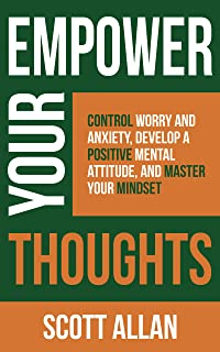 Sponsored Ad - Empower Your Thoughts: Control Worry and Anxiety, Develop a Positive Mental Attitude, and Master Your Minds...