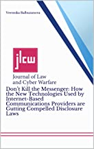 Don't Kill the Messenger: How the New Technologies Used by Internet-Based Communications Providers are Gutting Compelled D...