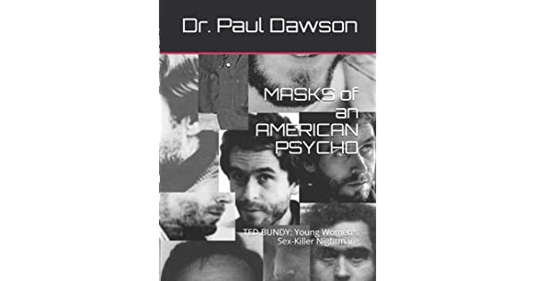 Masks Of An American Psycho Ted Bundy Young Women S Sex Killer Nightmare Dawson Paul Amazon Sg Books Falling for a killer , a docuseries on amazon prime. amazon sg