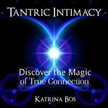 Tantric Intimacy: Discover the Magic of True Connection