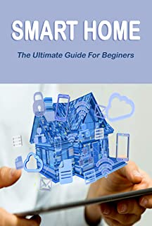 Smart Home: The Ultimate Guide For Beginners : The Home Edit Guide Book