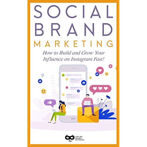 Social Brand Marketing: How to Build and Grow Your Influence on Instagram Fast!