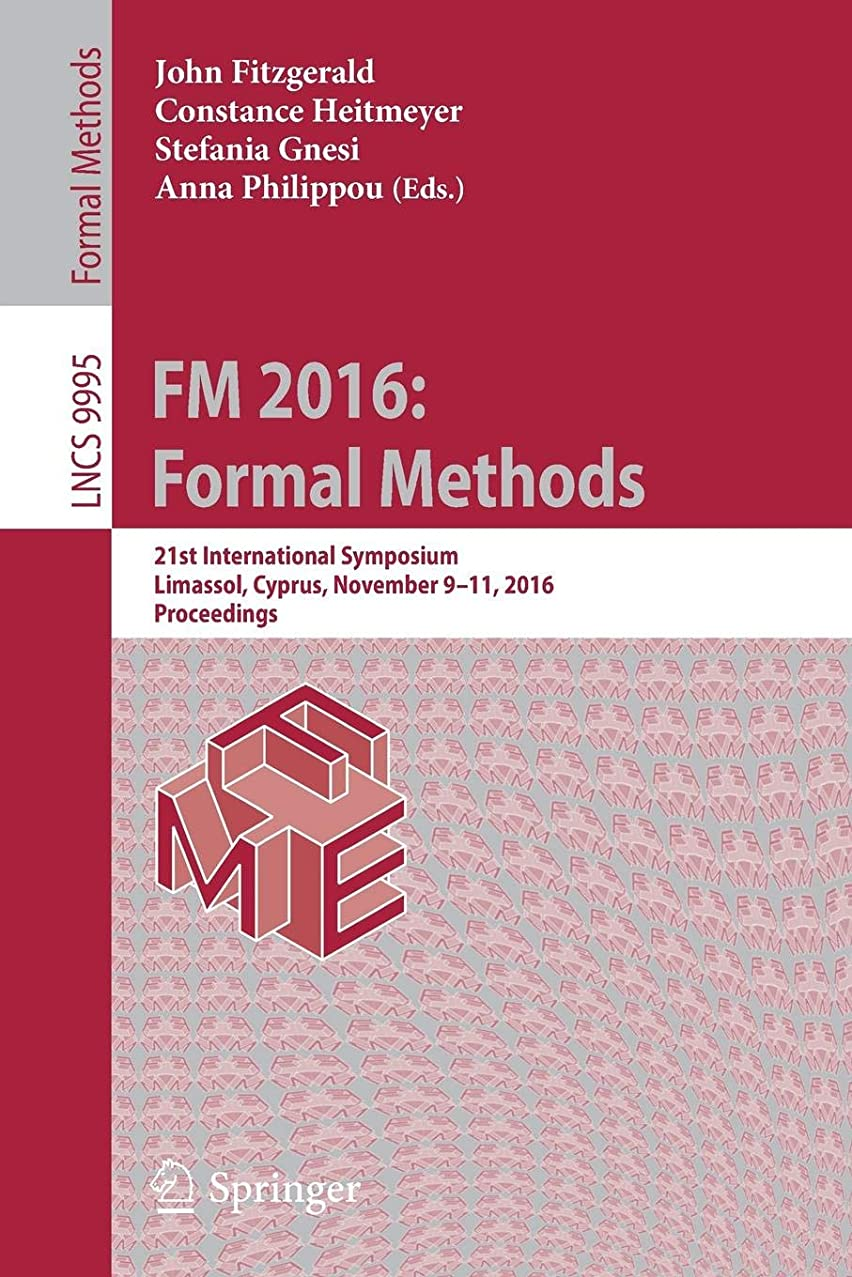 FM 2016: Formal Methods: 21st International Symposium, Limassol, Cyprus, November 9-11, 2016, Proceedings (Lecture Notes in Computer Science)