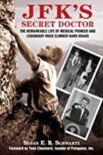 JFK's Secret Doctor: The Remarkable Life of Medical Pioneer and Legendary Rock Climber Hans Kraus (English Edition)