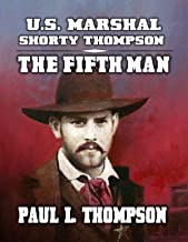 U.S. Marshal Shorty Thompson - The Fifth Man: Tales of the Old West Book 92