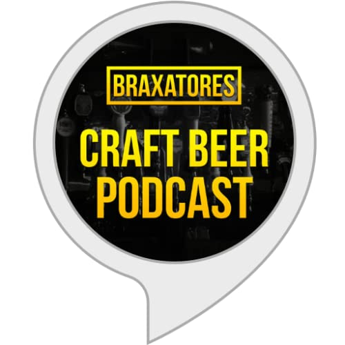 Craft Beer Podcast - BRAXATORES