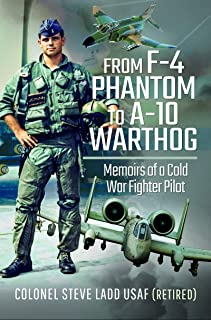 From F-4 Phantom to A-10 Warthog: Memoirs of a Cold War...