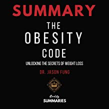 Summary: The Obesity Code: Unlocking the Secrets of Weight Loss by Jason Fung