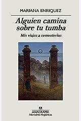 Alguien camina sobre tu tumba: Mis viajes a cementerios (Narrativas hispánicas nº 670) (Spanish Edition) eBook Kindle