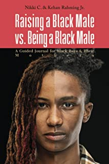 Raising a Black Male vs. Being a Black Male: A Guided Journal for Black Boys and their Mothers