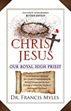 Christ Jesus Our Royal High Priest: A Messianic and Christian Guide to Understanding the book of Hebrews and Christ's Melchizedek Priesthood