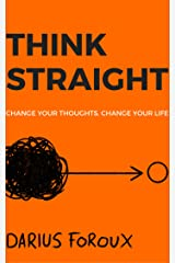 THINK STRAIGHT: Change Your Thoughts, Change Your Life (English Edition) eBook Kindle