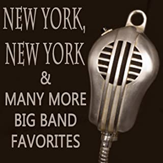 New York, New York & Many More Big Band Favorites