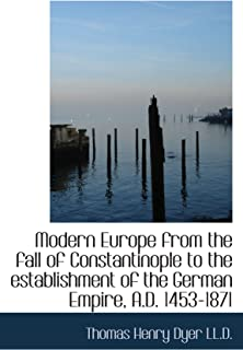 Modern Europe from the fall of Constantinople to the establishment of the German Empire, A.D. 1453-1