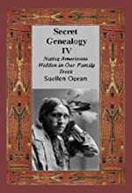 Secret Genealogy IV: Native Americans Hidden in Our Family Trees (Secret Genealogy Book Series 4)