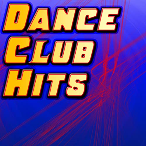 Dance Club Hits - The Best Of Dance, House, Techno, Trance