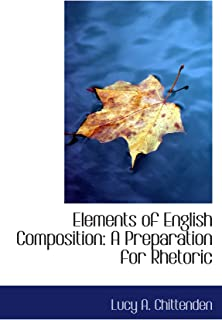 Elements of English Composition: A Preparation for Rhetoric