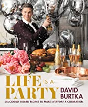 Life Is a Party: Deliciously Doable Recipes to Make Every Day a Celebration