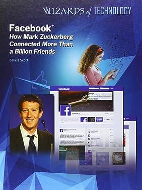 Facebook: How Mark Zuckerberg Connected More Than a Billion Friends (Wizards of Technology)