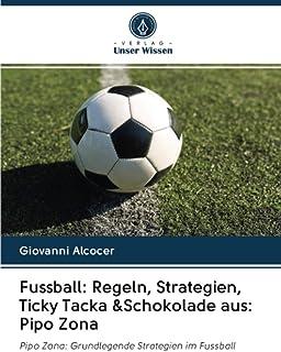 Fussball: Regeln, Strategien, Ticky Tacka &Schokolade aus: Pipo Zona