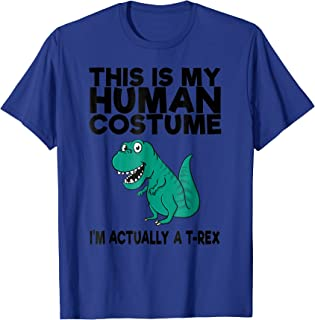 This Is My Human Costume - I'm Actually A T-Rex T-Shirt