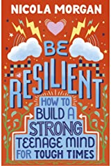 Be Resilient: How to Build a Strong Teenage Mind for Tough Times (English Edition) Formato Kindle