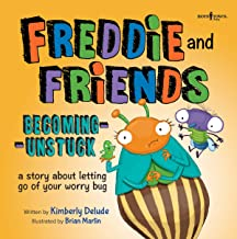 Freddie and Friends: Becoming Unstuck: A Story about Letting Go of Your Worry Bug (Freddie the Fly)