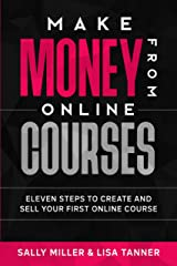 Make Money From Online Courses: Eleven Steps To Create And Sell Your First Online Course (Make Money From Home Book 9) Kindle Edition