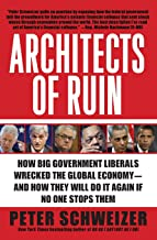 Architects of Ruin: How Big Government Liberals Wrecked the Global Economy-and How They Will Do It Again If No One Stops Them