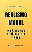 REALISMO MORAL: O básico que você deveria saber (ManhoodBrasil Edições) (Portuguese Edition)