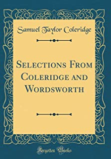 Selections from Coleridge and Wordsworth (Classic Reprint)