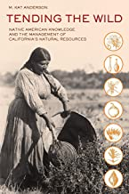 Tending the Wild: Native American Knowledge and the Management of California's Natural Resources PDF