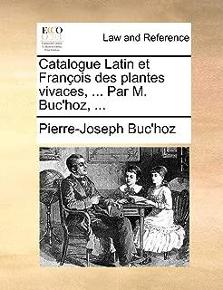 Catalogue Latin et François des plantes vivaces, ... Par M. Buc'hoz, ... (French Edition)