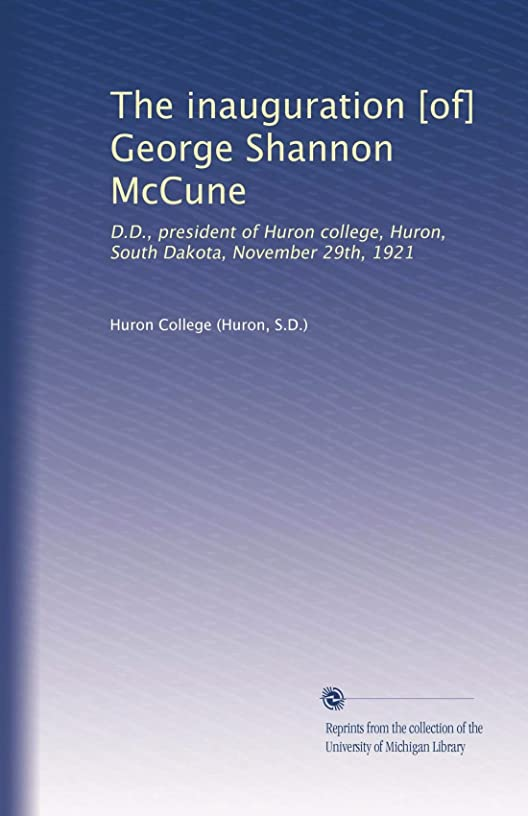 The inauguration [of] George Shannon McCune: D.D., president of Huron college, Huron, South Dakota, November 29th, 1921
