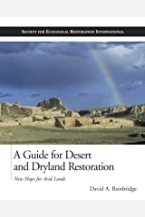 A Guide for Desert and Dryland Restoration: New Hope for Arid Lands (The Science and Practice of Ecological Restoration Series) Kindle Edition
