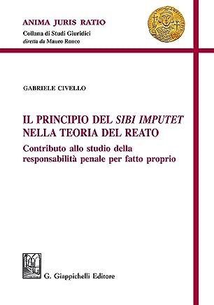 Il principio del Sibi Imputet nella teoria del reato: Contributo allo studio della responsabilità penale per fatto proprio