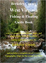 Berkeley County West Virginia Fishing & Floating Guide Book: Complete fishing and floating information for Berkeley County West Virginia (West Virginia Fishing & Floating Guide Books)