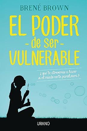 El poder de ser vulnerable (Crecimiento personal) (Spanish Edition)