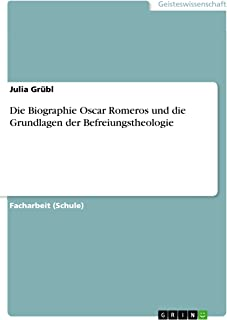 Die Biographie Oscar Romeros und die Grundlagen der Befreiungstheologie (German Edition)