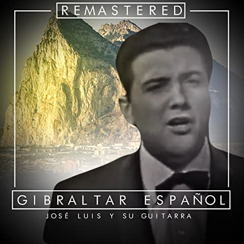 Gibraltar Español (Remastered) de José Luis Y Su Guitarra en ...