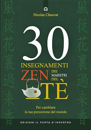 30 insegnamenti zen dei maestri del tè: Per cambiare la tua percezione del mond