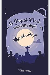 O Papai Noel não vem aqui: Uma antologia de Natal eBook Kindle