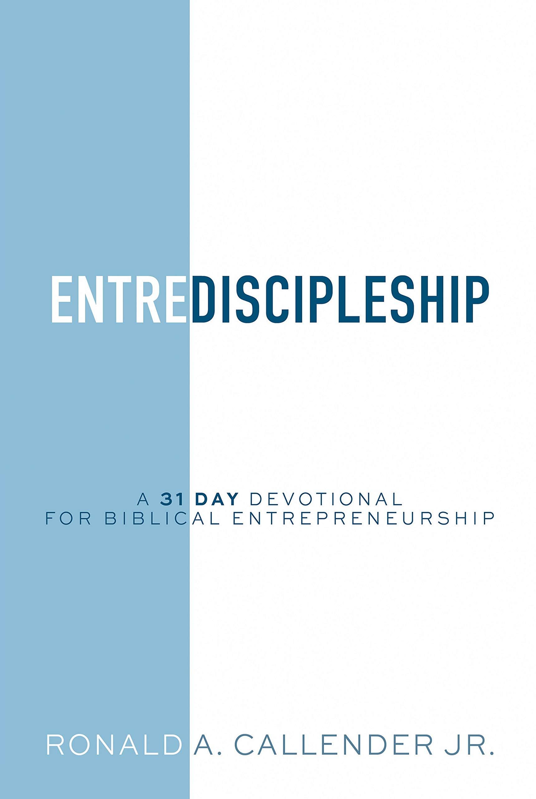 EntreDiscipleship: A 31 Day Devotional for Biblical Entrepreneurship